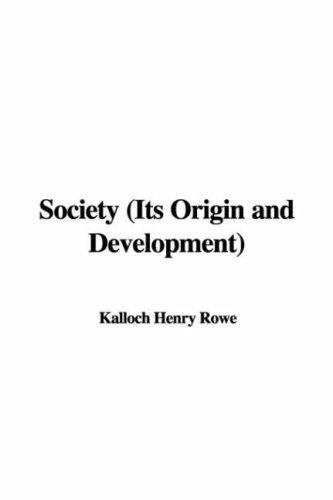 Society (Its Origin and Development) by Kalloch Henry Rowe