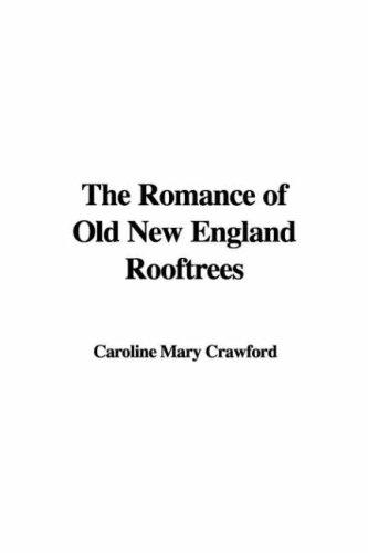 The Romance of Old New England Rooftrees by Caroline Mary Crawford