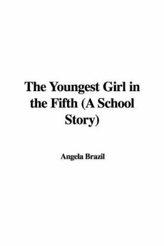 The Youngest Girl in the Fifth (A School Story) by Angela Brazil