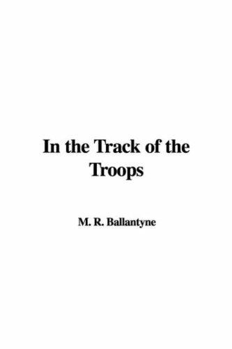 In the Track of the Troops by Robert Michael Ballantyne