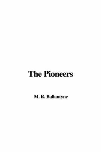 The Pioneers by Robert Michael Ballantyne