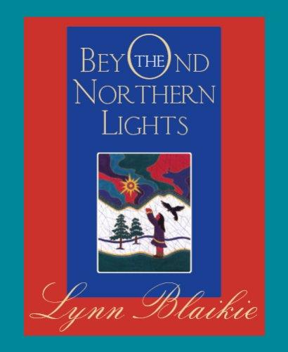Beyond the Northern Lights by Lynn Blaikie