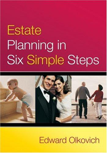 Estate Planning in Six Simple Steps by Edward Olkovich