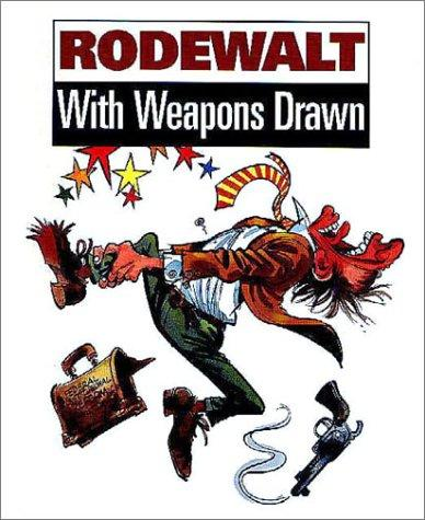 With Weapons Drawn by Vance Rodewalt
