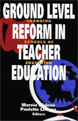 Ground Level Reform in Teacher Education by Marvin Wideen