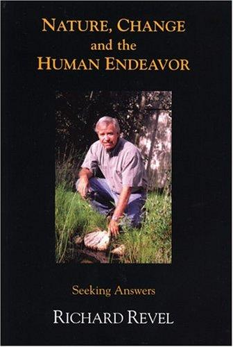 Nature, Change and the Human Endeavor by Richard Revel
