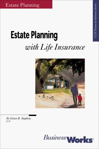 Estate Planning with Life Insurance (CCH Financial Advisors Series) by Glenn Stephens