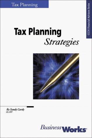 Tax Planning Strategies (CCH Financial Advisors Series) by Sandy Cardy