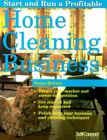 Start and Run a Profitable Home Cleaning Business (Self-Counsel Business Series) by Susan Bewsey