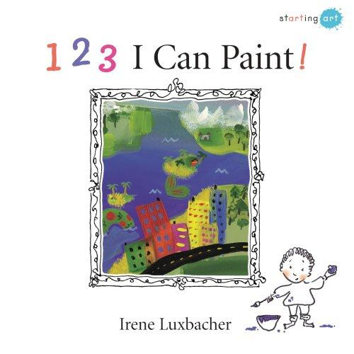 123 I Can Paint! (Starting Art) by Irene Luxbacher