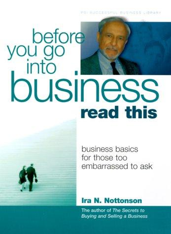 Before You Go into Business, Read This (Psi Successful Business Library) by Ira N. Nottonson