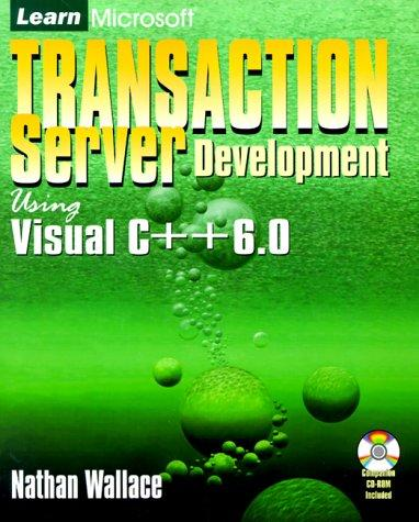 Learn Microsoft Transaction Server Development Using Visual C++ 6.0 by Nathan Wallace
