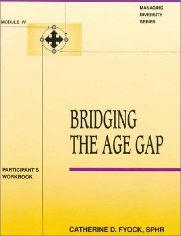 Bridging the Age Gap Module IV (Managing Diversity, Module IV) by Catherine Fyock