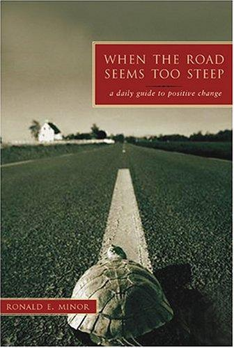 When The Road Seems Too Steep by Ronald E. Minor