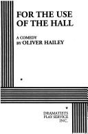 For the Use of the Hall by Oliver Hailey