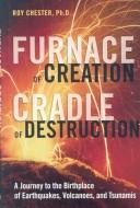 Furnace of creation, cradle of destruction by R. Chester