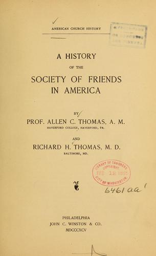 A history of the Society of Friends in America by Allen C. Thomas, Allen C. Thomas