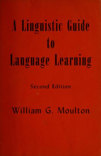 A linguistic guide to language learning by William Gamwell Moulton, William G. Moulton