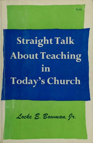 Straight talk about teaching in today's church by Locke E. Bowman