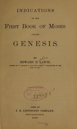 Indications of the first book of Moses by Latch, Edward Biddle