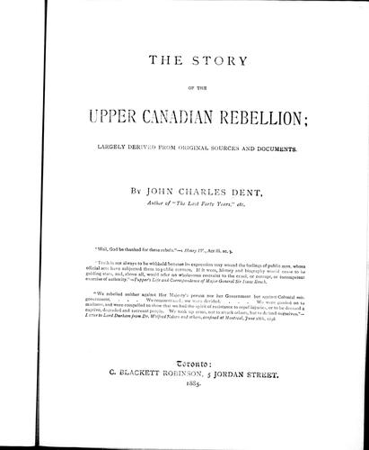 The story of the Upper Canadian rebellion, largely derived from original sources and documents