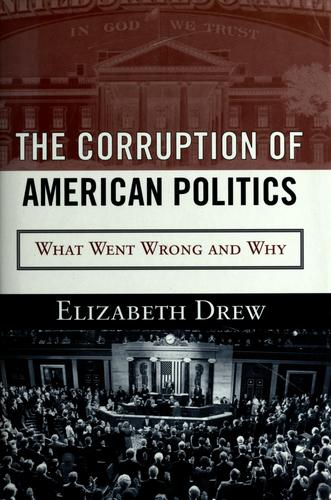 The corruption of American politics by Drew, Elizabeth.