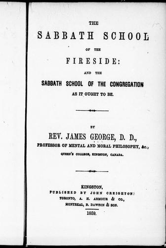 The Sabbath school of the fireside and the Sabbath school of the congregation as it ought to be by James George