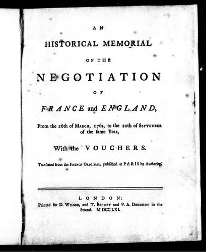 An historical memorial of the negociation of France and England, from the 26th of March, 1761, to the 20th of September of the same year, with the vouchers by Choiseul, Etienne François duc de