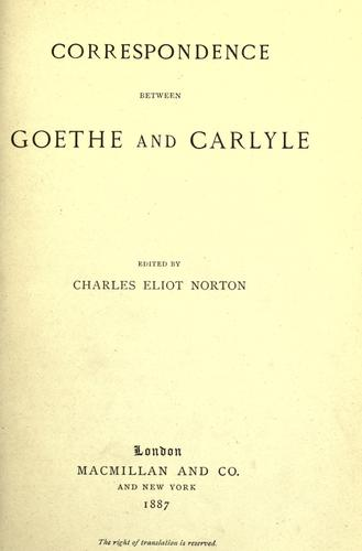 Correspondence between Goethe and Carlyle. by Johann Wolfgang von Goethe