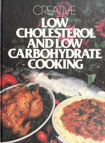 Creative low cholesterol and low carbohydrate cooking by Rose Cantrell
