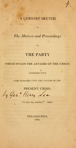 A cursory sketch of the motives and proceedings of the party which sways the affairs of the Union ... by Lee, Henry