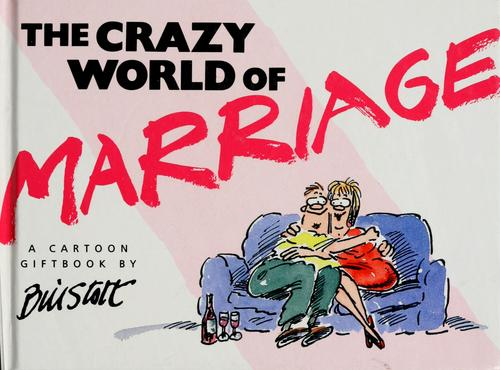 The crazy world of marriage by Bill Stott