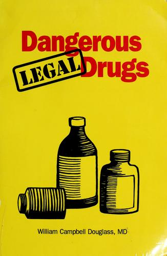 Dangerous legal drugs by William Campbell Douglass