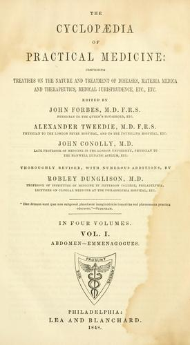 The cyclopaedia of practical medicine by Forbes, John Sir, Alexander Tweedie, John Conolly