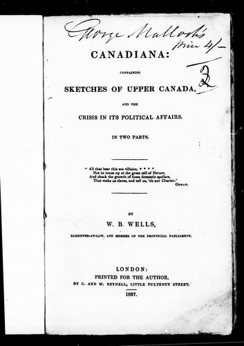 Canadiana, containing sketches of Upper Canada and the crisis in its political affairs by by W.B. Wells