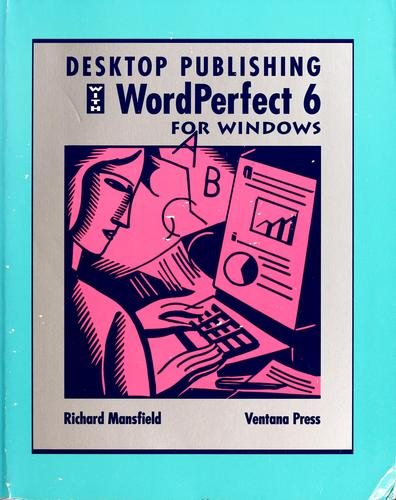Desktop publishing with WordPerfect 6 for Windows by Mansfield, Richard