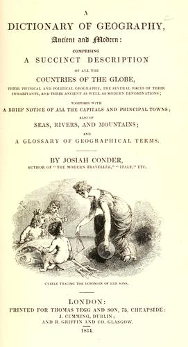 Dictionary of geography, ancient and modern ... with a brief notice of ... principal towns ... and glossary of geographical terms by Josiah Conder