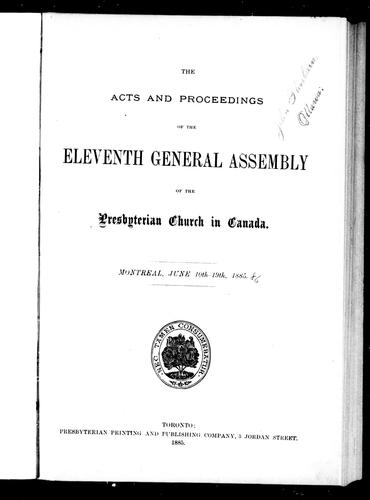 The acts and proceedings of the eleventh General Assembly of the Presbyterian Church in Canada, Montreal, June 10th-19th, 1885 by Presbyterian Church in Canada. General Assembly