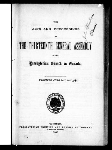 The acts and proceedings of the thirteenth General Assembly of the Presbyterian Church in Canada, Winnipeg, June 9-17, 1887 by Presbyterian Church in Canada. General Assembly