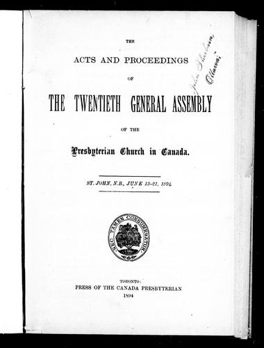 The acts and proceedings of the twentieth General Assembly of the Presbyterian Church in Canada, St. John, N.B., June 13-21, 1894 by Presbyterian Church in Canada. General Assembly