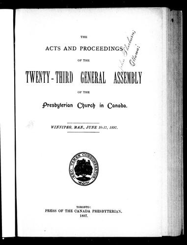 The acts and proceedings of the twenty-third General Assembly of the Presbyterian Church in Canada by Presbyterian Church in Canada. General Assembly