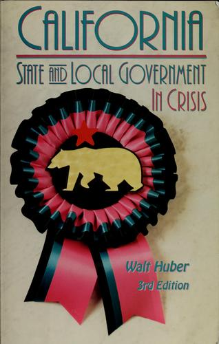 California state & local government in crisis by Walter Roy Huber