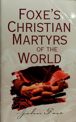 Foxe's Christian martyrs of the world by John Foxe