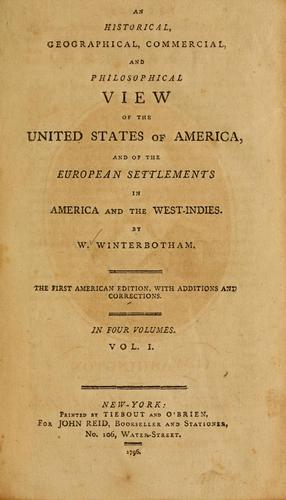 An historical, geographical, commercial, and philosophical view of the United States of America, and of the European settlements in America and the West-Indies by William Winterbotham