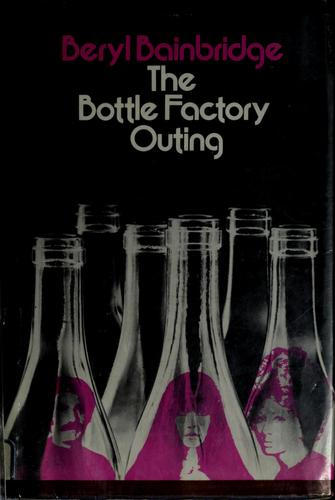 The bottle factory outing by Bainbridge, Beryl