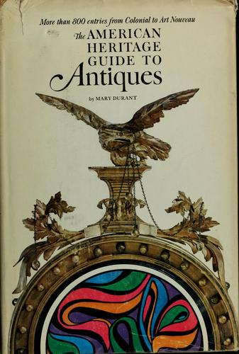 The American heritage guide to antiques by Mary B. Durant