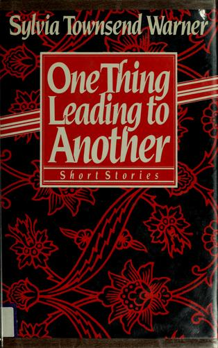 One thing leading to another by Warner, Sylvia Townsend