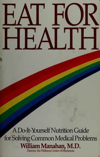 Eat for health by William D. Manahan