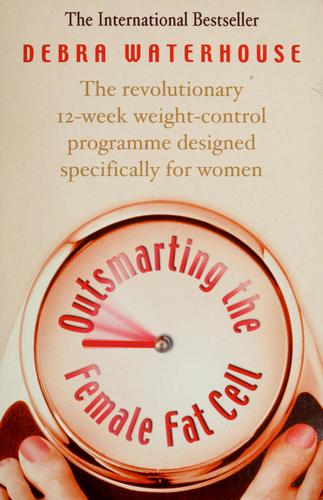 Outsmarting the female fat cell by Debra Waterhouse