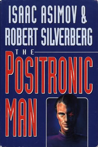 The positronic man by Isaac Asimov, Robert Silverberg